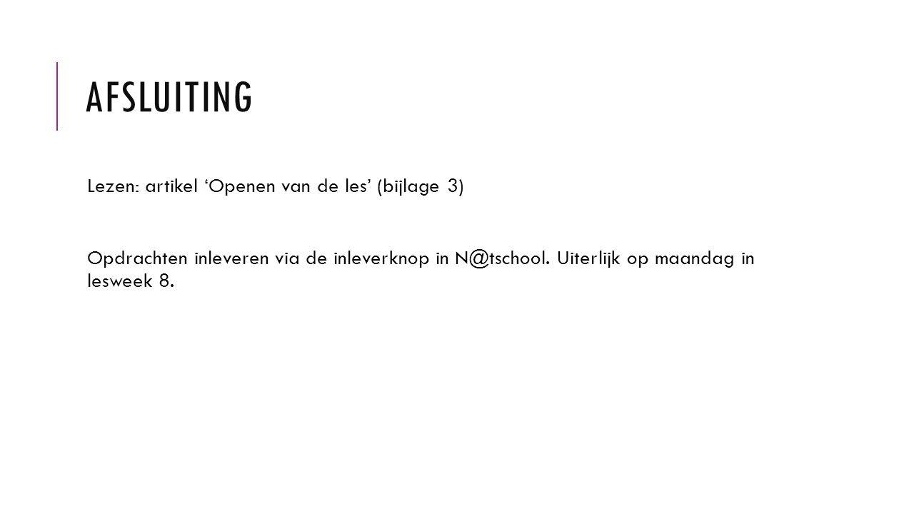 AFSLUITING Lezen: artikel 'Openen van de les' (bijlage 3) Opdrachten inleveren via de inleverknop in N@tschool.