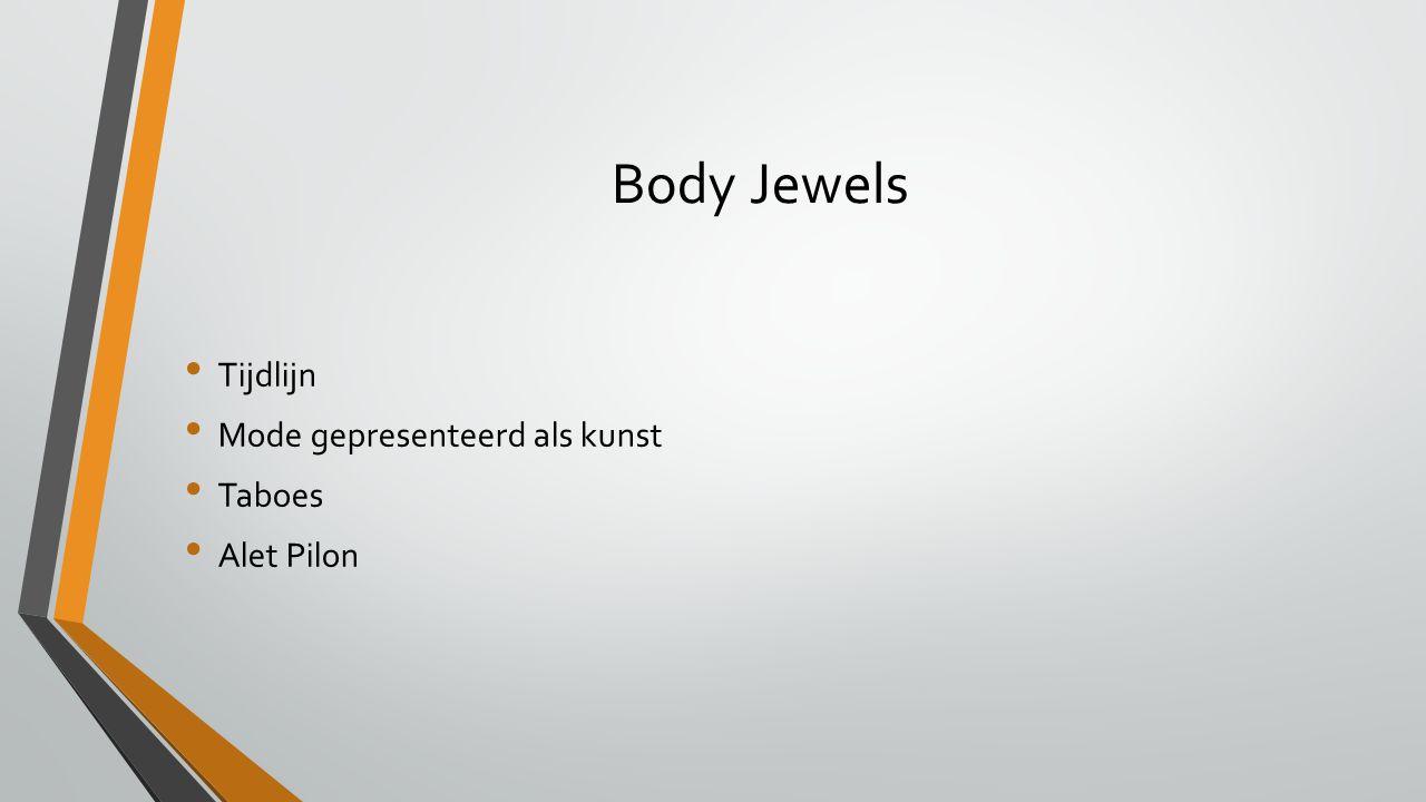 Body Jewels Tijdlijn Mode gepresenteerd als kunst Taboes Alet Pilon