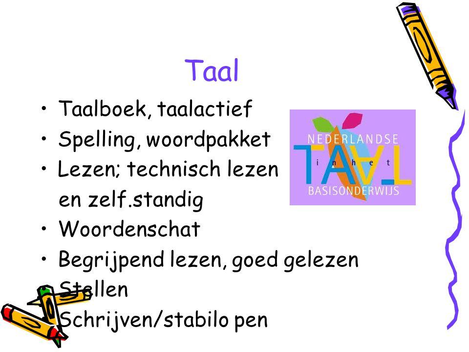 Taal Taalboek, taalactief Spelling, woordpakket Lezen; technisch lezen en zelf.standig Woordenschat Begrijpend lezen, goed gelezen Stellen Schrijven/stabilo pen