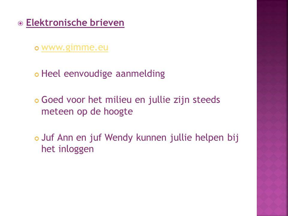  Elektronische brieven www.gimme.eu Heel eenvoudige aanmelding Goed voor het milieu en jullie zijn steeds meteen op de hoogte Juf Ann en juf Wendy ku
