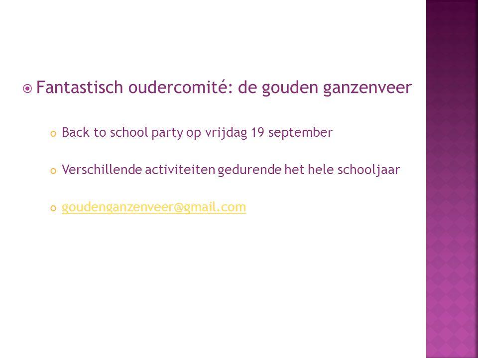  Fantastisch oudercomité: de gouden ganzenveer Back to school party op vrijdag 19 september Verschillende activiteiten gedurende het hele schooljaar