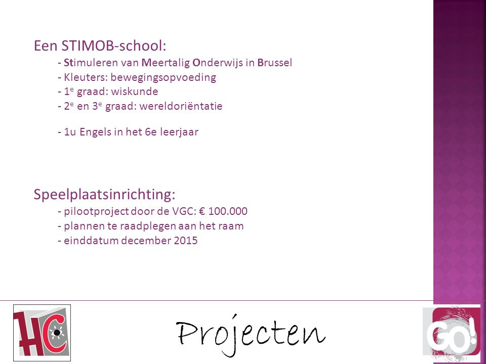 Projecten Een STIMOB-school: - Stimuleren van Meertalig Onderwijs in Brussel - Kleuters: bewegingsopvoeding - 1 e graad: wiskunde - 2 e en 3 e graad: