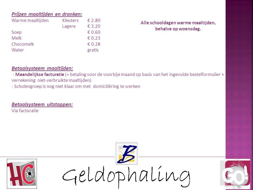 Geldophaling Prijzen maaltijden en dranken: Warme maaltijdenKleuters€ 2.80 Lagere€ 3.20 Soep€ 0.60 Melk€ 0.23 Chocomelk€ 0.28 Water gratis Betaalsyste