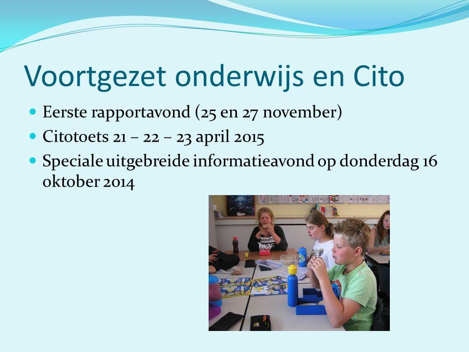 Voortgezet onderwijs en Cito Eerste rapportavond (25 en 27 november) Citotoets 21 – 22 – 23 april 2015 Speciale uitgebreide informatieavond op donderd