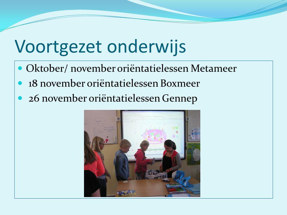 Voortgezet onderwijs Oktober/ november oriëntatielessen Metameer 18 november oriëntatielessen Boxmeer 26 november oriëntatielessen Gennep
