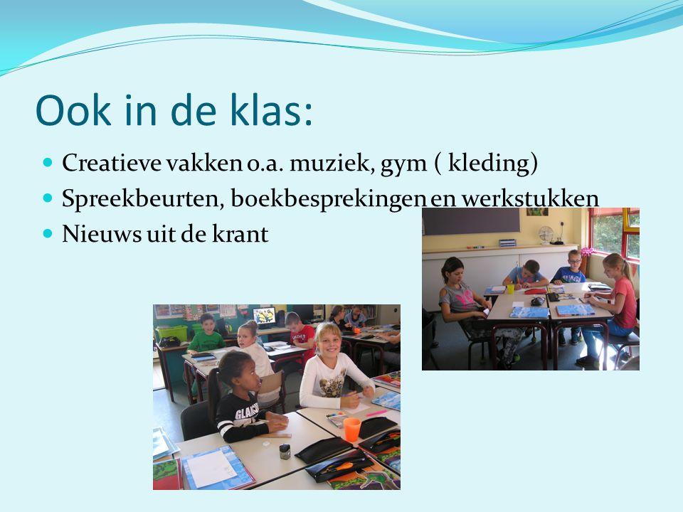 Ook in de klas: Creatieve vakken o.a. muziek, gym ( kleding) Spreekbeurten, boekbesprekingen en werkstukken Nieuws uit de krant