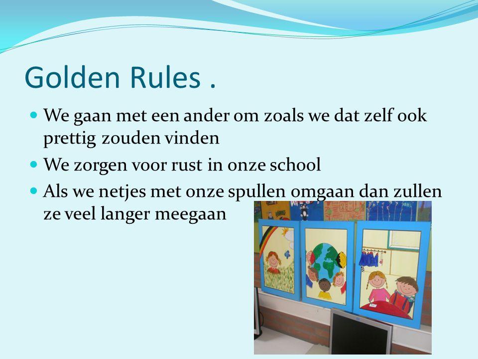 Golden Rules. We gaan met een ander om zoals we dat zelf ook prettig zouden vinden We zorgen voor rust in onze school Als we netjes met onze spullen o