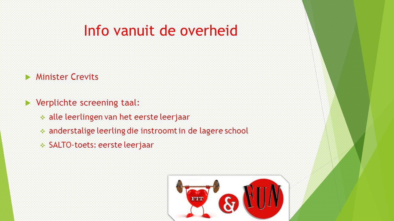 Info vanuit de overheid  Minister Crevits  Verplichte screening taal:  alle leerlingen van het eerste leerjaar  anderstalige leerling die instroom