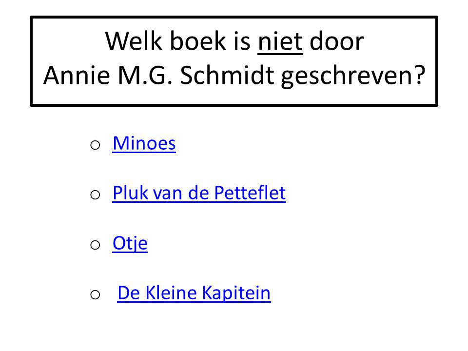 Welk boek is niet door Annie M.G.Schmidt geschreven.