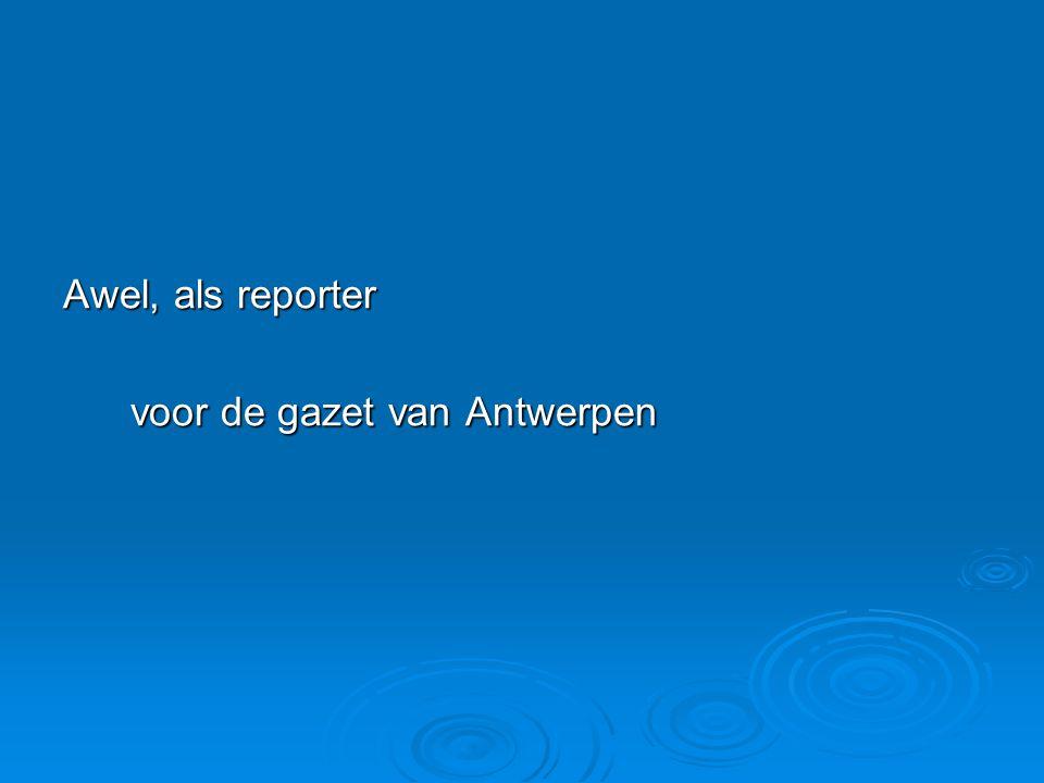 Awel, als reporter voor de gazet van Antwerpen voor de gazet van Antwerpen