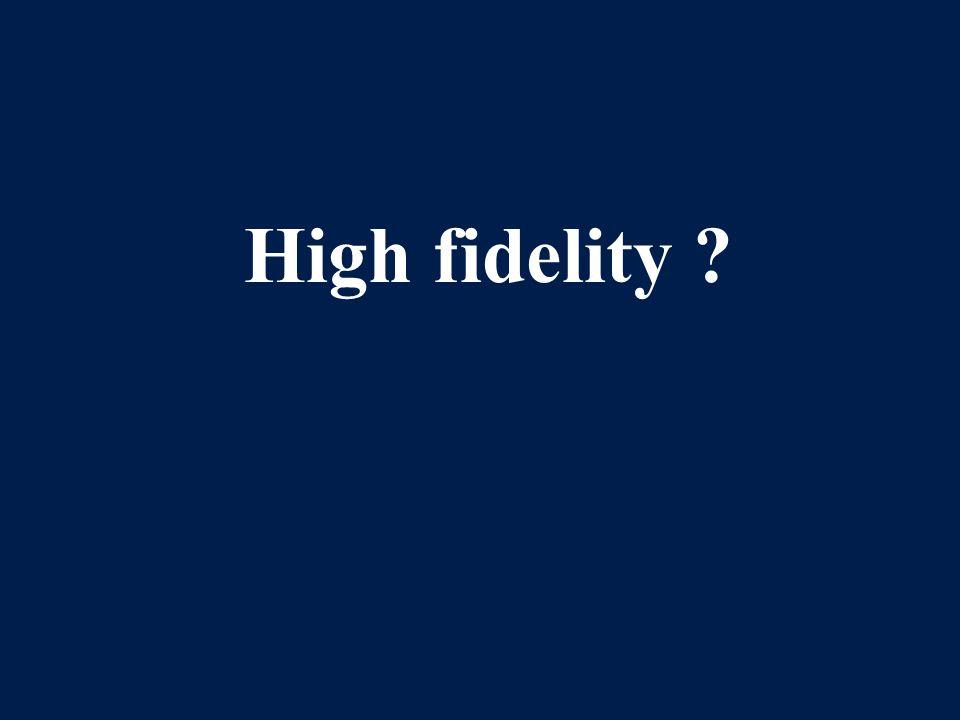 High fidelity ?