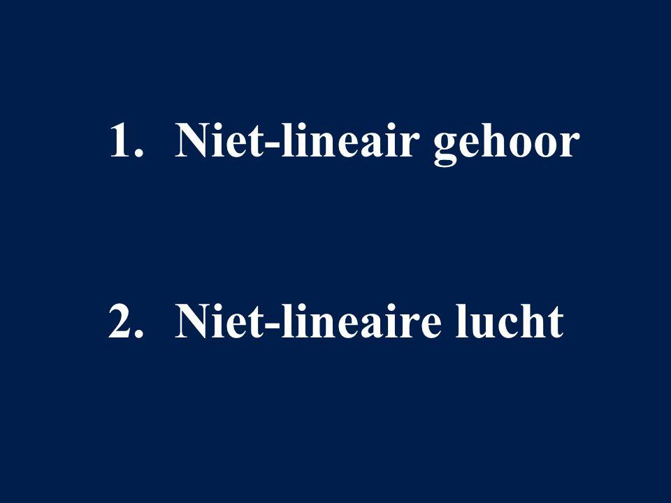 1. Niet-lineair gehoor