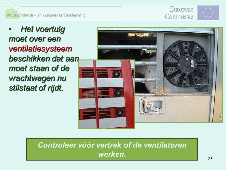 23 Het voertuig moet over een ventilatiesysteem beschikken dat aan moet staan of de vrachtwagen nu stilstaat of rijdt. Het voertuig moet over een vent