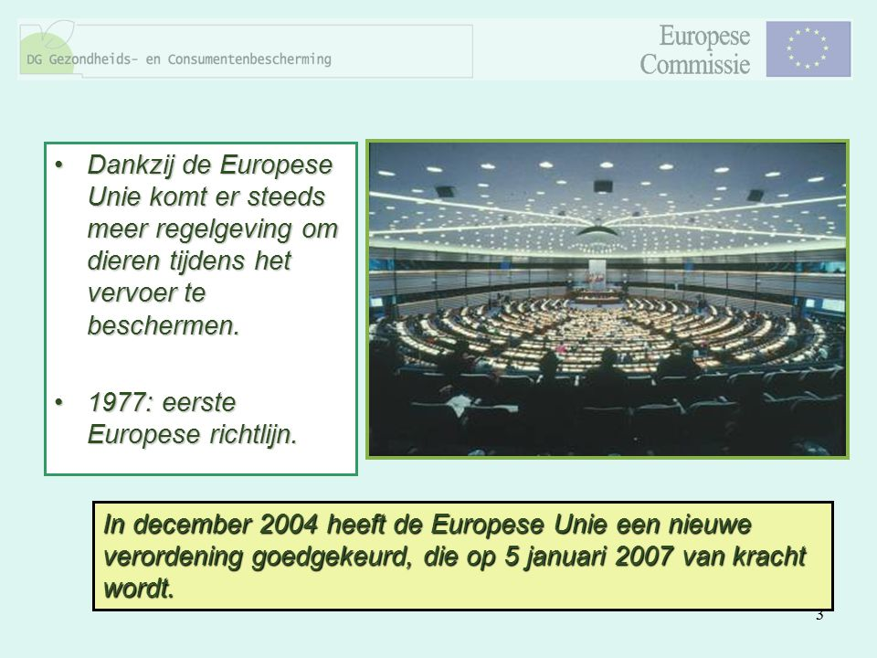 3 Dankzij de Europese Unie komt er steeds meer regelgeving om dieren tijdens het vervoer te beschermen.Dankzij de Europese Unie komt er steeds meer re