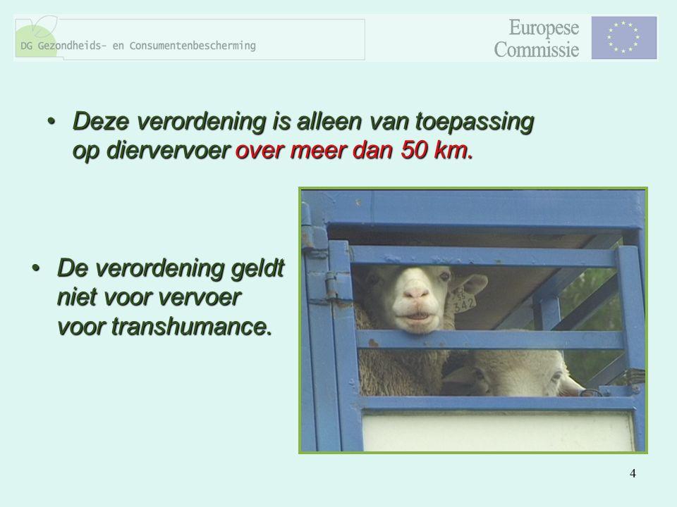 4 Deze verordening is alleen van toepassing op diervervoer over meer dan 50 km.Deze verordening is alleen van toepassing op diervervoer over meer dan