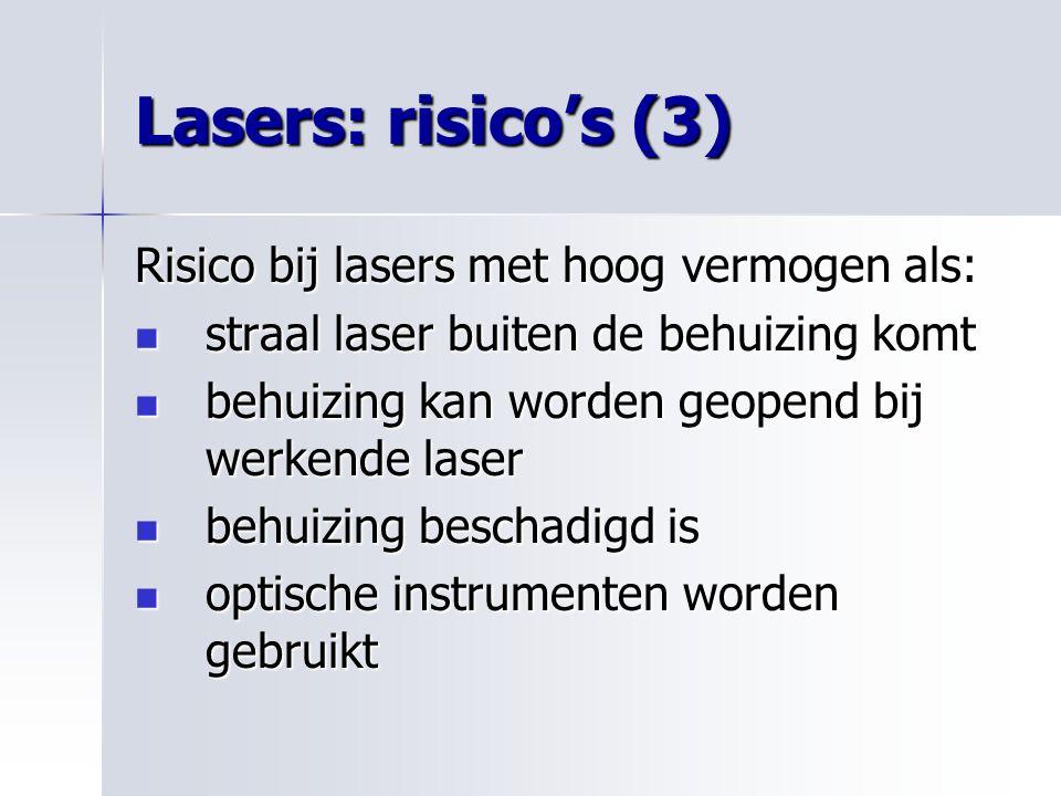 Lasers: risico's (3) Risico bij lasers met hoog vermogen als: straal laser buiten de behuizing komt straal laser buiten de behuizing komt behuizing ka