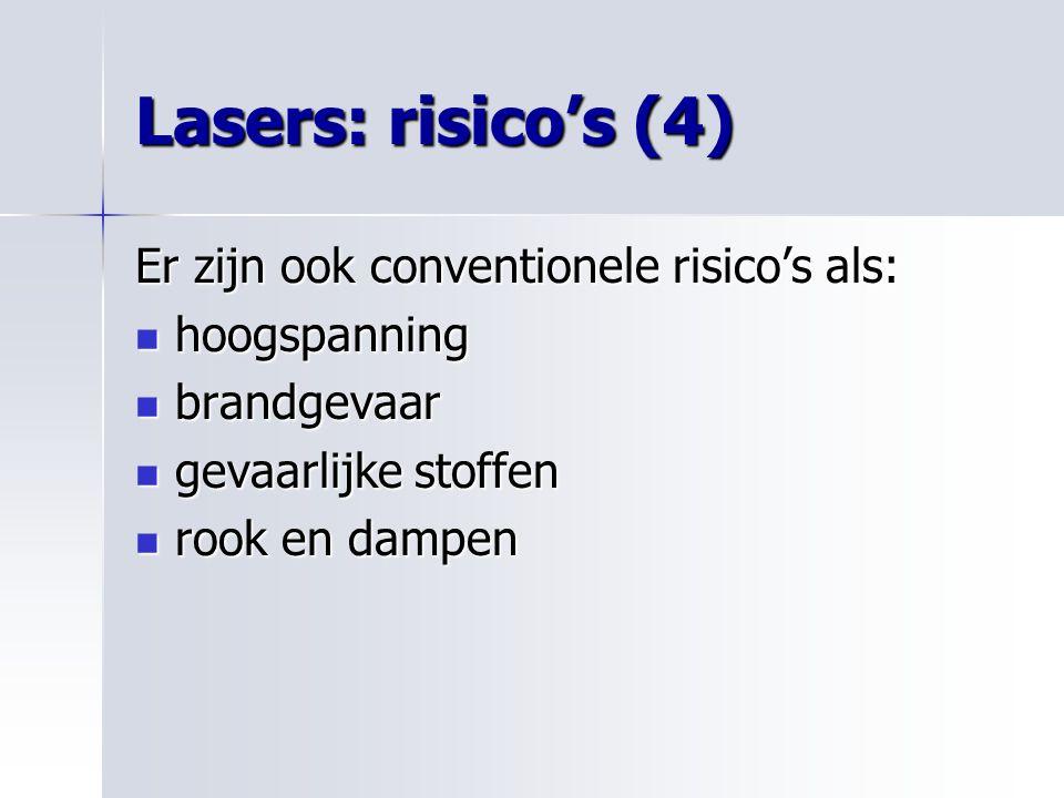 Lasers: risico's (4) Er zijn ook conventionele risico's als: hoogspanning hoogspanning brandgevaar brandgevaar gevaarlijke stoffen gevaarlijke stoffen