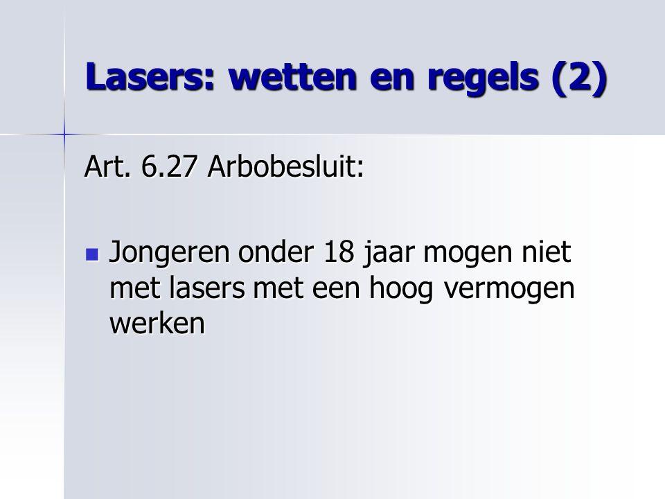 Lasers: wetten en regels (2) Art. 6.27 Arbobesluit: Jongeren onder 18 jaar mogen niet met lasers met een hoog vermogen werken Jongeren onder 18 jaar m