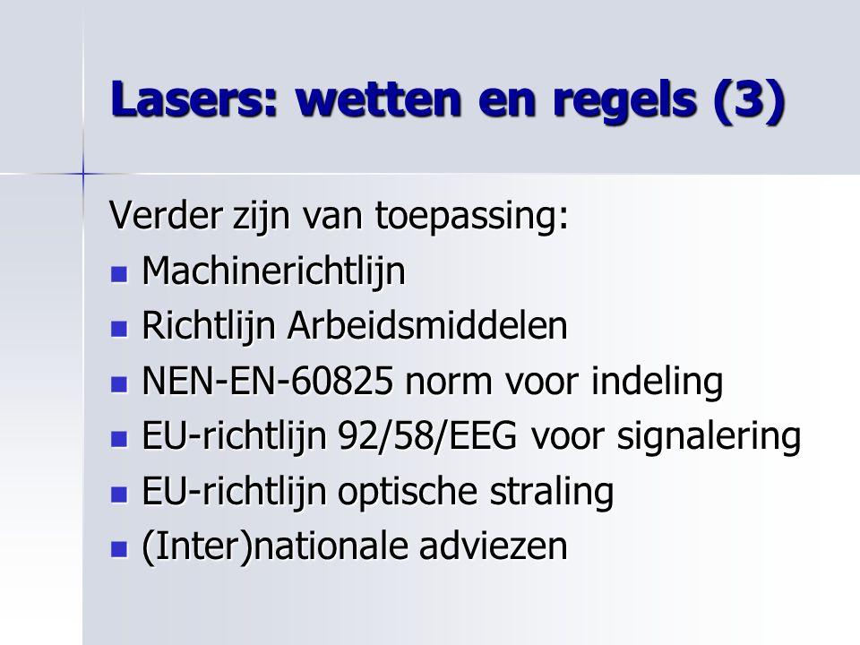 Lasers: wetten en regels (3) Verder zijn van toepassing: Machinerichtlijn Machinerichtlijn Richtlijn Arbeidsmiddelen Richtlijn Arbeidsmiddelen NEN-EN-