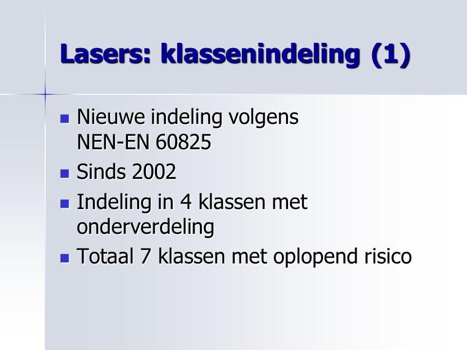 Lasers: klassenindeling (1) Nieuwe indeling volgens NEN-EN 60825 Nieuwe indeling volgens NEN-EN 60825 Sinds 2002 Sinds 2002 Indeling in 4 klassen met
