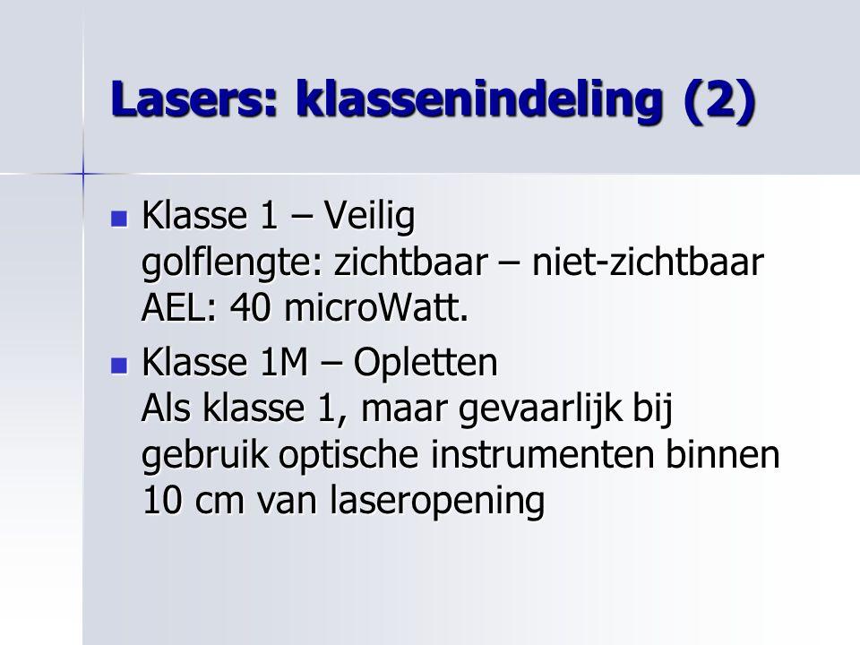 Lasers: klassenindeling (2) Klasse 1 – Veilig golflengte: zichtbaar – niet-zichtbaar AEL: 40 microWatt. Klasse 1 – Veilig golflengte: zichtbaar – niet