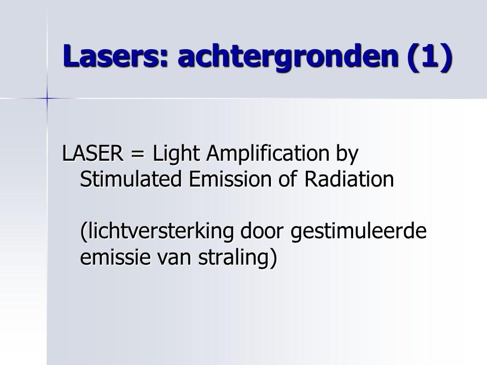 Lasers: achtergronden (1) LASER = Light Amplification by Stimulated Emission of Radiation (lichtversterking door gestimuleerde emissie van straling)