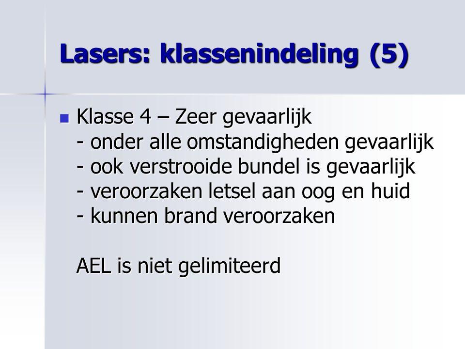 Lasers: klassenindeling (5) Klasse 4 – Zeer gevaarlijk - onder alle omstandigheden gevaarlijk - ook verstrooide bundel is gevaarlijk - veroorzaken let