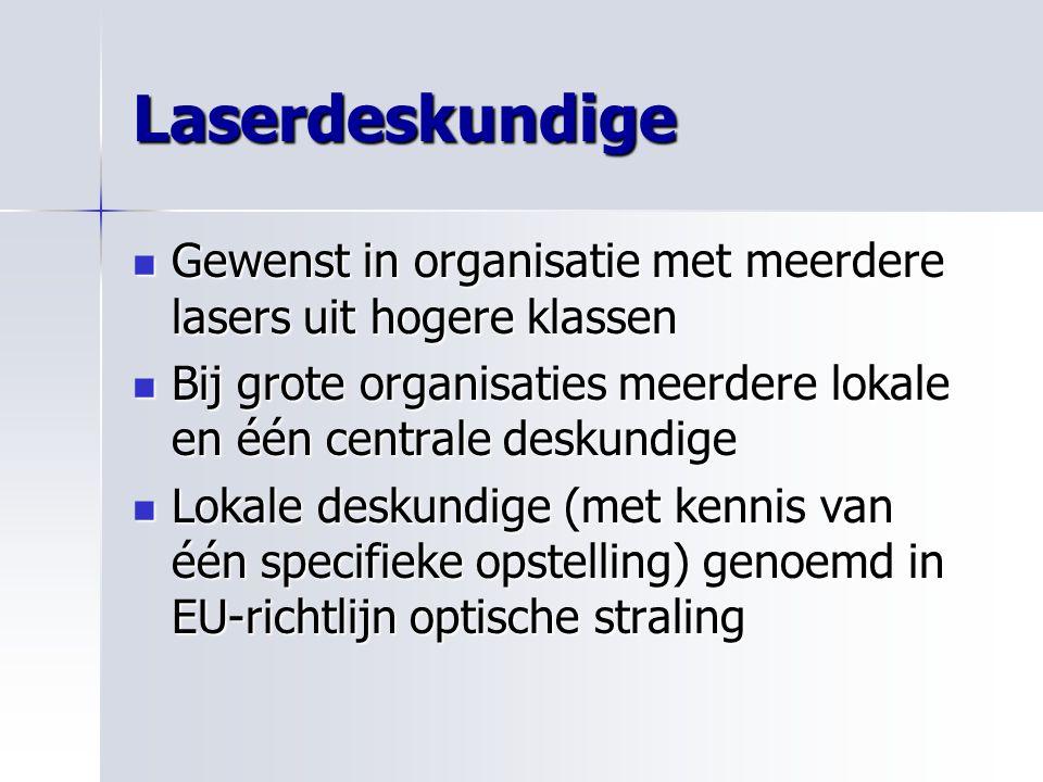Laserdeskundige Gewenst in organisatie met meerdere lasers uit hogere klassen Gewenst in organisatie met meerdere lasers uit hogere klassen Bij grote
