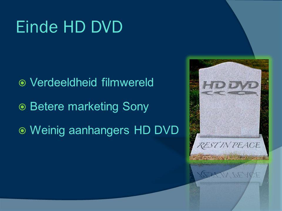 Einde HD DVD  Verdeeldheid filmwereld  Betere marketing Sony  Weinig aanhangers HD DVD