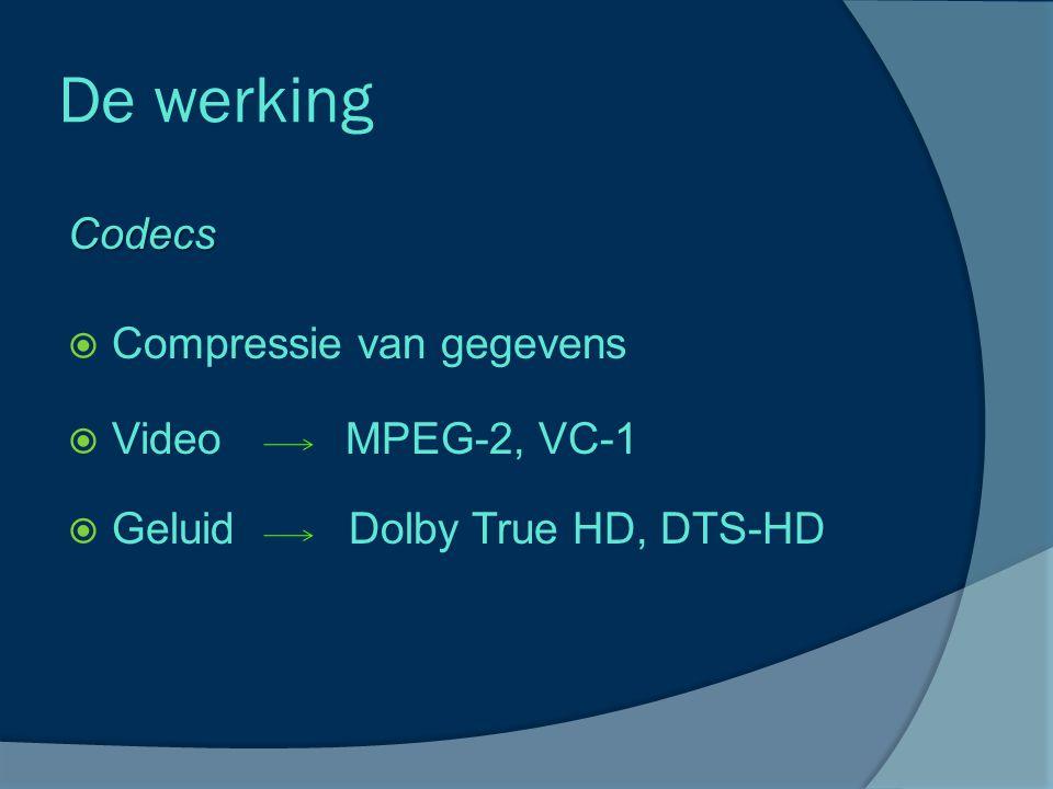 De werking Codecs  Compressie van gegevens  Video MPEG-2, VC-1  Geluid Dolby True HD, DTS-HD