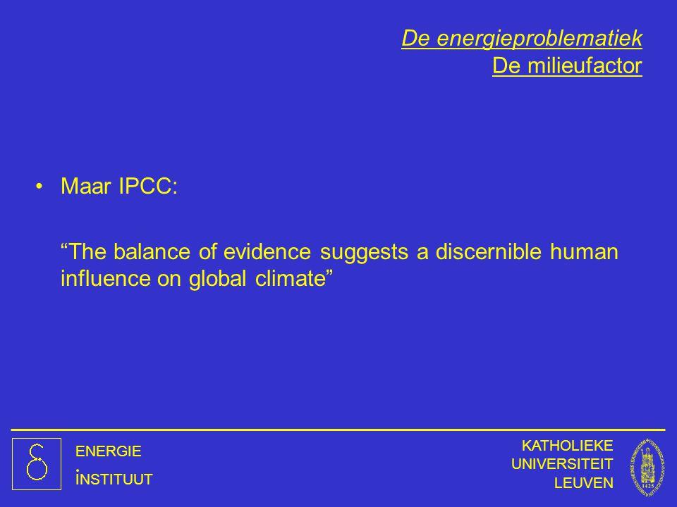 """ENERGIE INSTITUUT KATHOLIEKE UNIVERSITEIT LEUVEN De energieproblematiek De milieufactor Maar IPCC: """"The balance of evidence suggests a discernible hum"""