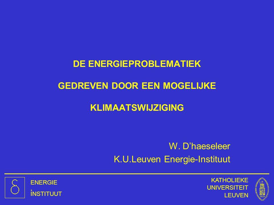ENERGIE INSTITUUT KATHOLIEKE UNIVERSITEIT LEUVEN DE ENERGIEPROBLEMATIEK GEDREVEN DOOR EEN MOGELIJKE KLIMAATSWIJZIGING W. D'haeseleer K.U.Leuven Energi