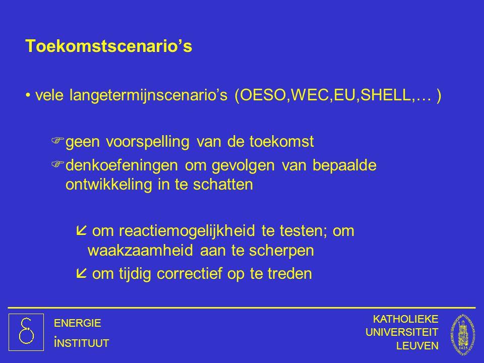 ENERGIE INSTITUUT KATHOLIEKE UNIVERSITEIT LEUVEN Toekomstscenario's vele langetermijnscenario's (OESO,WEC,EU,SHELL,… ) Fgeen voorspelling van de toeko