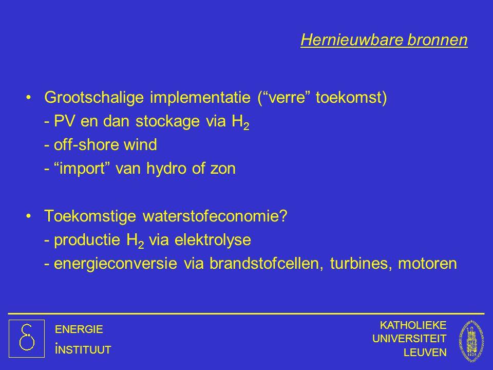 """ENERGIE INSTITUUT KATHOLIEKE UNIVERSITEIT LEUVEN Hernieuwbare bronnen Grootschalige implementatie (""""verre"""" toekomst) - PV en dan stockage via H 2 - of"""