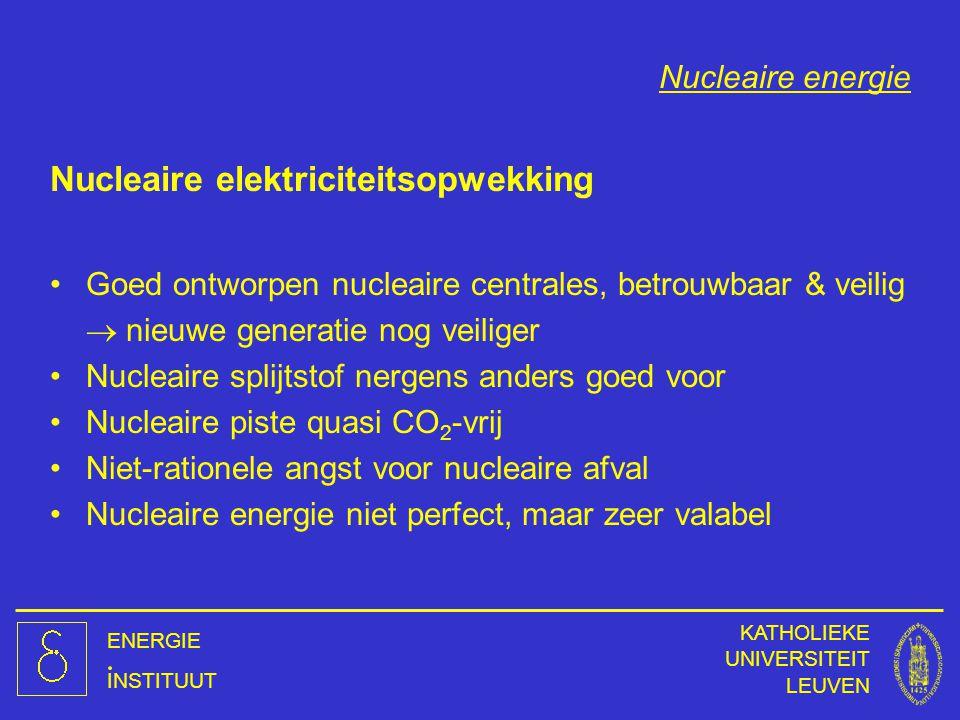 ENERGIE INSTITUUT KATHOLIEKE UNIVERSITEIT LEUVEN Nucleaire energie Nucleaire elektriciteitsopwekking Goed ontworpen nucleaire centrales, betrouwbaar &