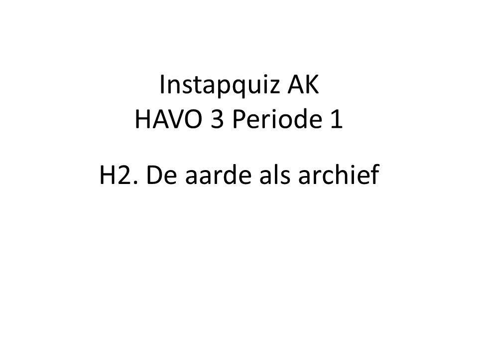 Instapquiz AK HAVO 3 Periode 1 H2. De aarde als archief