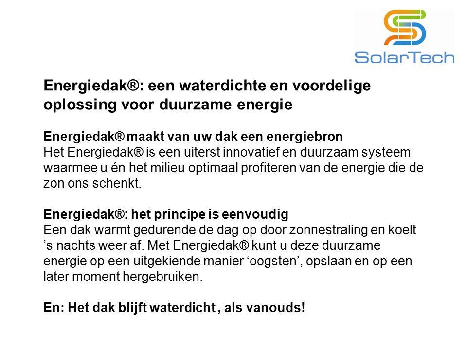 Energiedak®: een waterdichte en voordelige oplossing voor duurzame energie Energiedak® maakt van uw dak een energiebron Het Energiedak® is een uiterst
