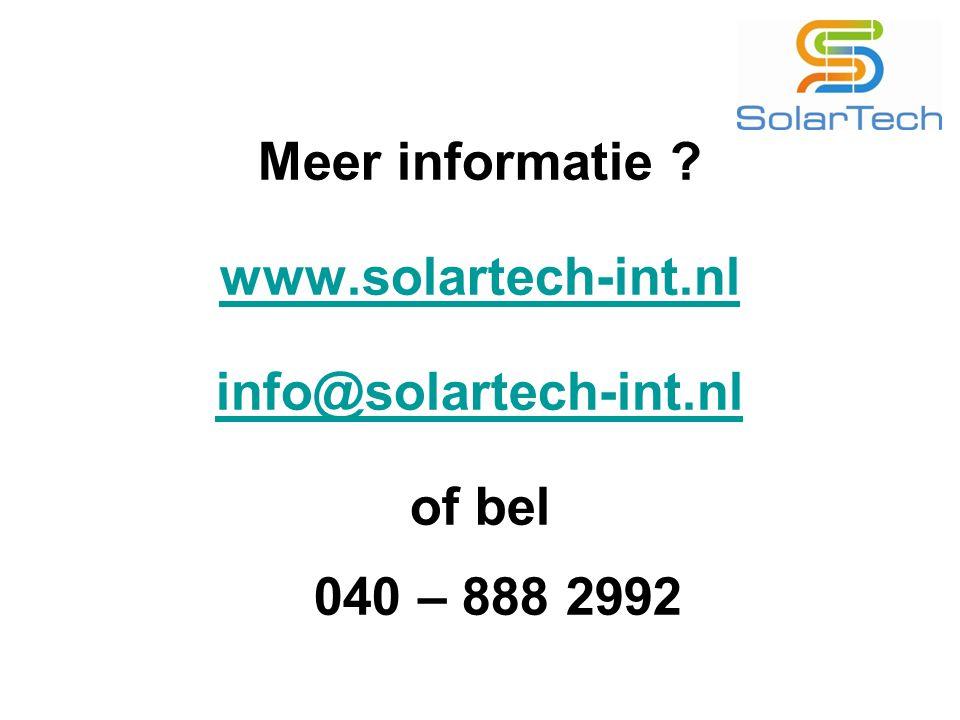 Meer informatie ? www.solartech-int.nl info@solartech-int.nl of bel 040 – 888 2992