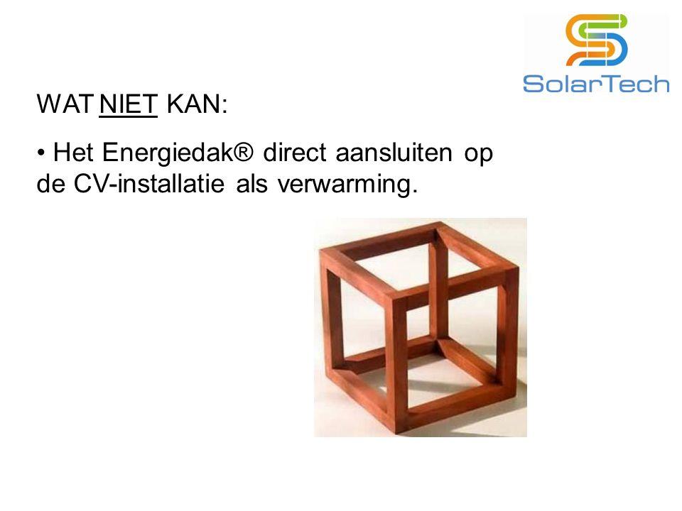 WAT NIET KAN: Het Energiedak® direct aansluiten op de CV-installatie als verwarming.
