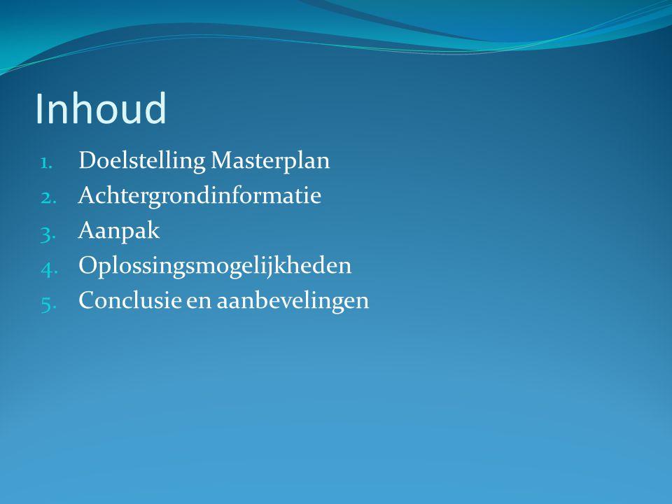 Inhoud 1. Doelstelling Masterplan 2. Achtergrondinformatie 3.