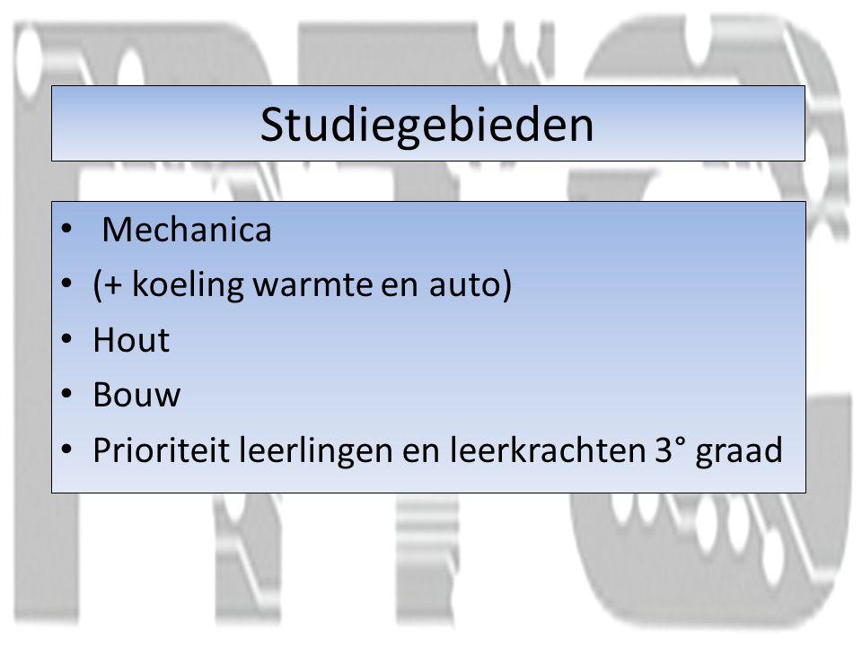 Studiegebieden Mechanica (+ koeling warmte en auto) Hout Bouw Prioriteit leerlingen en leerkrachten 3° graad