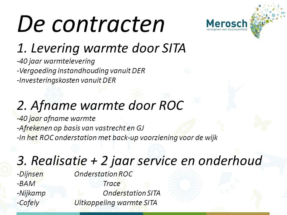 De contracten 1. Levering warmte door SITA -40 jaar warmtelevering -Vergoeding instandhouding vanuit DER -Investeringskosten vanuit DER 2. Afname warm