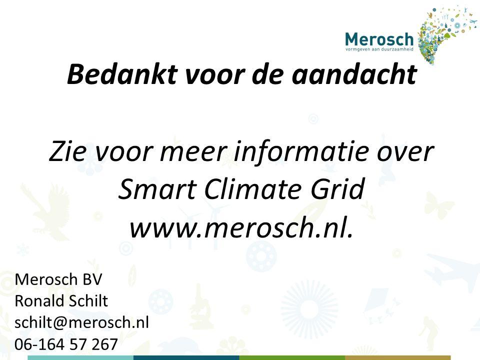 Merosch BV Ronald Schilt schilt@merosch.nl 06-164 57 267 Bedankt voor de aandacht Zie voor meer informatie over Smart Climate Grid www.merosch.nl.