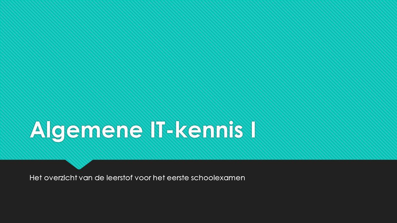 Algemene IT-kennis I Het overzicht van de leerstof voor het eerste schoolexamen