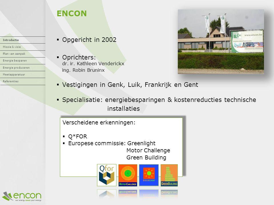 Verscheidene erkenningen:  Q*FOR  Europese commissie: Greenlight Motor Challenge Green Building ENCON  Opgericht in 2002  Oprichters : dr.