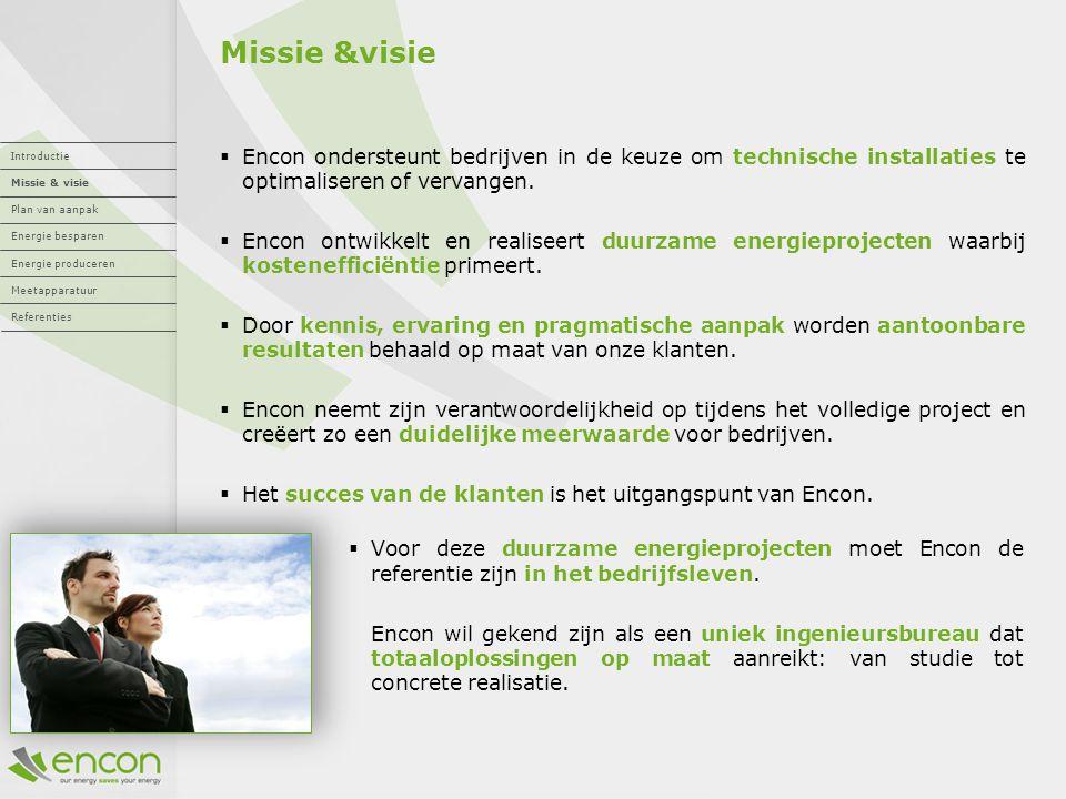 Missie &visie  Encon ondersteunt bedrijven in de keuze om technische installaties te optimaliseren of vervangen.