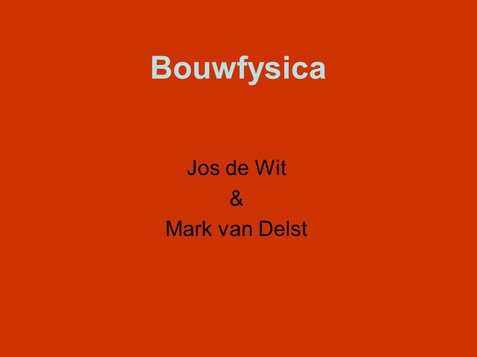 Bouwfysica Jos de Wit & Mark van Delst