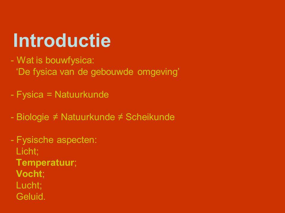 Introductie - Wat is bouwfysica: 'De fysica van de gebouwde omgeving' - Fysica = Natuurkunde - Biologie ≠ Natuurkunde ≠ Scheikunde - Fysische aspecten