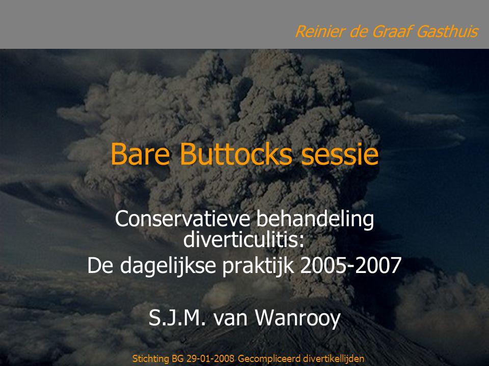 Reinier de Graaf Gasthuis Stichting BG 29-01-2008 Gecompliceerd divertikellijden Bare Buttocks sessie Conservatieve behandeling diverticulitis: De dag