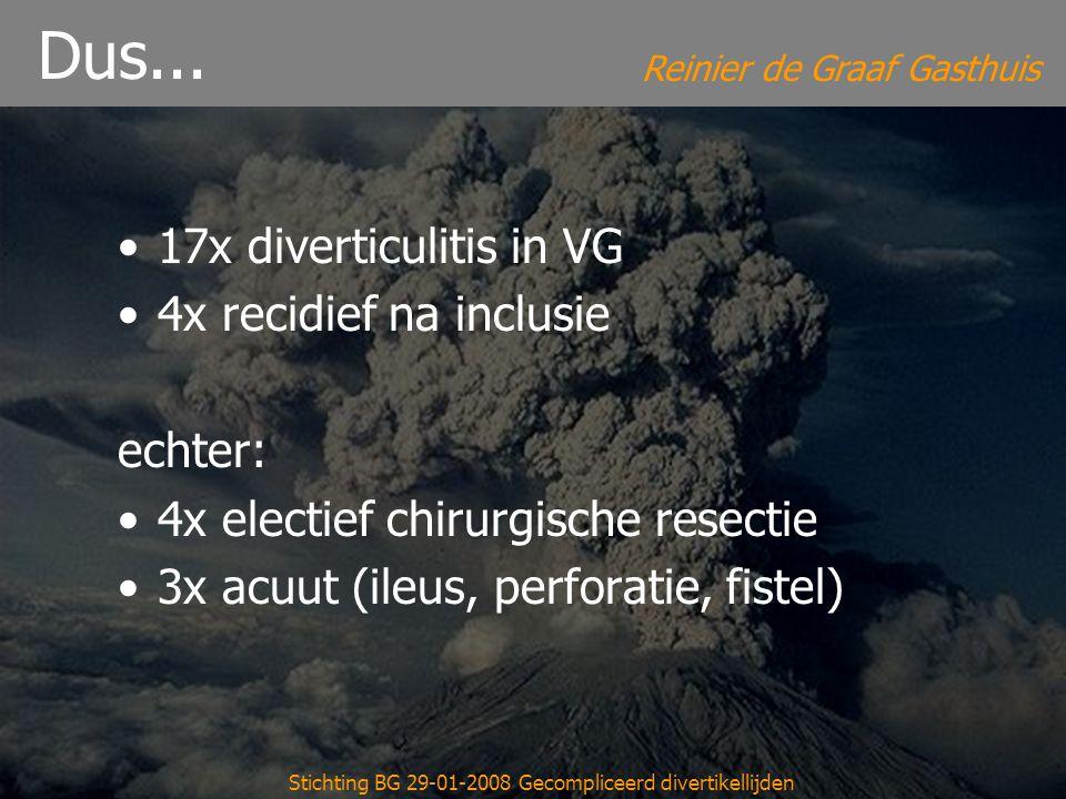 Reinier de Graaf Gasthuis Stichting BG 29-01-2008 Gecompliceerd divertikellijden Dus... 17x diverticulitis in VG 4x recidief na inclusie echter: 4x el